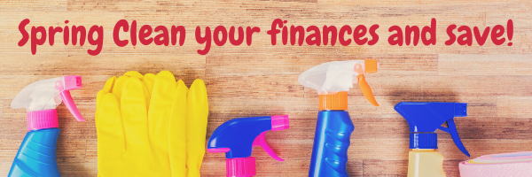Spring Clean your finances and save